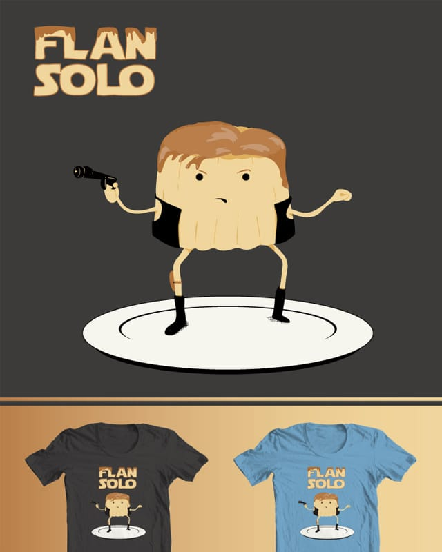 Flan Solo by Nachito Perez De Muro on Threadless